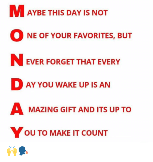 Hood, Day, and Wake: M AYBE THIS DAY IS NOT  O NE OF YOUR FAVORITES, BUT  N EVER FORGET THAT EVERY  DAY YOU WAKE UP IS AN  A MAZING GIFT AND ITS UP TO  YOU TO MAKE IT COUNT 🙌🗣