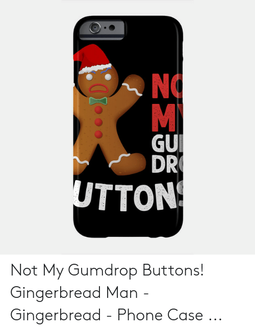 Phone, Case, and Man: M  GU  DR  UTTON Not My Gumdrop Buttons! Gingerbread Man - Gingerbread - Phone Case ...