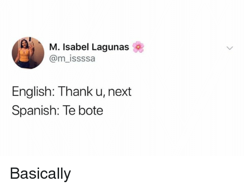 Memes, Spanish, and English: M. Isabel Lagunas  @m_issssa  English: Thank u, next  Spanish: Te bote Basically