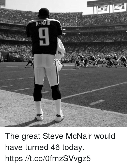 Memes, Today, and 🤖: M NAIR  20 The great Steve McNair would have turned 46 today. https://t.co/0fmzSVvgz5