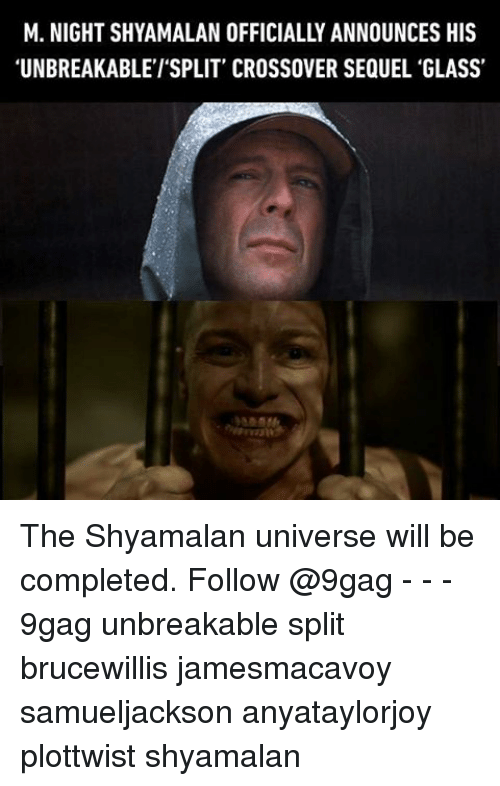 "Plottwist: M. NIGHT SHYAMALAN OFFICIALLY ANNOUNCES HIS  ""UNBREAKABLE l'SPLIT' CROSSOVER SEQUEL 'GLASS' The Shyamalan universe will be completed. Follow @9gag - - - 9gag unbreakable split brucewillis jamesmacavoy samueljackson anyataylorjoy plottwist shyamalan"
