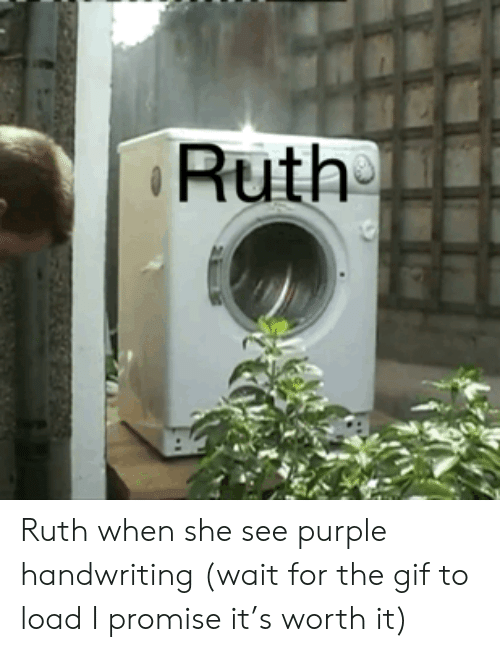 Gif, Purple, and She: M  Ruth Ruth when she see purple handwriting (wait for the gif to load I promise it's worth it)