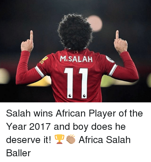 2017: M.SALAH Salah wins African Player of the Year 2017 and boy does he deserve it! 🏆👏🏽 Africa Salah Baller