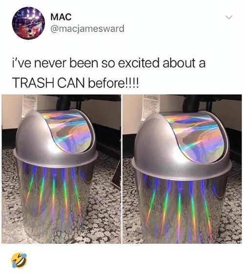 Memes, Trash, and Never: MAC  @macjamesward  i've never been so excited about a  TRASH CAN before!!I! 🤣