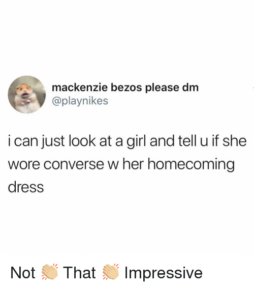 Converse: mackenzie bezos please dm  @playnikes  i can just look at a girl and tell u if she  wore converse w her homecoming  dress Not 👏🏼 That 👏🏼 Impressive