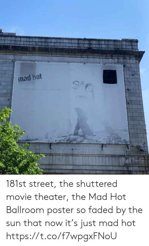 Movie Theater: mad hot  Anyone can make it it they learn how t  ake 181st street, the shuttered movie theater, the Mad Hot Ballroom poster so faded by the sun that now it's just mad hot https://t.co/f7wpgxFNoU