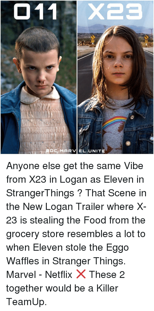 Resemblant: MADC MARVEL. UNITE Anyone else get the same Vibe from X23 in Logan as Eleven in StrangerThings ? That Scene in the New Logan Trailer where X-23 is stealing the Food from the grocery store resembles a lot to when Eleven stole the Eggo Waffles in Stranger Things. Marvel - Netflix ❌ These 2 together would be a Killer TeamUp.
