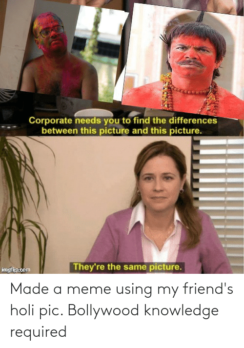 Bollywood: Made a meme using my friend's holi pic. Bollywood knowledge required