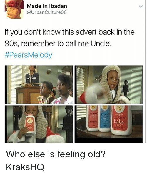 Memes, Old, and 90's: Made In lbadan  @UrbanCulture06  If you don't know this advert back in the  90s, remember to call me Uncle.  #PearsMelody  oton  Baby  POWDER Who else is feeling old? KraksHQ
