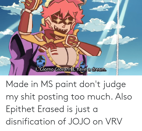 Shit Posting: Made in MS paint don't judge my shit posting too much. Also Epithet Erased is just a disnification of JOJO on VRV