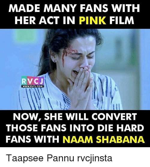 Memes, 🤖, and Die Hard: MADE MANY FANS WITH  HER ACT IN PINK FILM  RV CJ  WWW. RVCJ.COM  NOW, SHE WILL CONVERT  THOSE FANS INTO DIE HARD  FANS WITH  NAAM SHABANA Taapsee Pannu rvcjinsta
