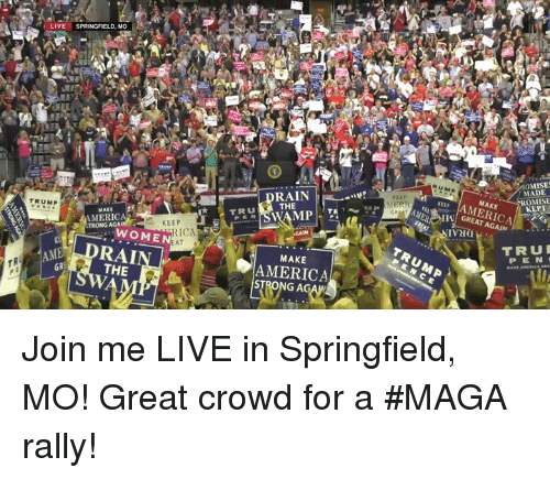 America, True, and join.me: MADE  ROMISE  RAIN  THE  MAKE  E AMERICA  GREAT AGAIN  MP  TRUMP  TRU  MERIC  TRONG AG  KEEP  WOMEN  ICA  AT  TRUE  PEN  ME DRAI  THE  MAKE  AMERICAL  GR  RONG A Join me LIVE in Springfield, MO! Great crowd for a #MAGA rally!