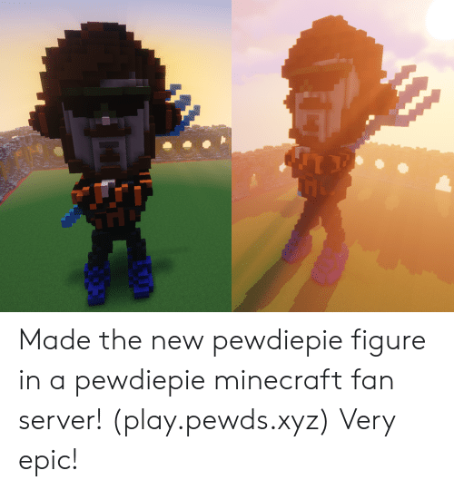 Minecraft, Epic, and Server: Made the new pewdiepie figure in a pewdiepie minecraft fan server! (play.pewds.xyz) Very epic!