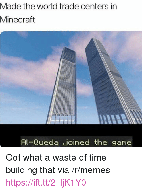 "world-trade-centers: Made the world trade centers in  Minecraft  Al-Queda joined the gan <p>Oof what a waste of time building that via /r/memes <a href=""https://ift.tt/2HjK1Y0"">https://ift.tt/2HjK1Y0</a></p>"