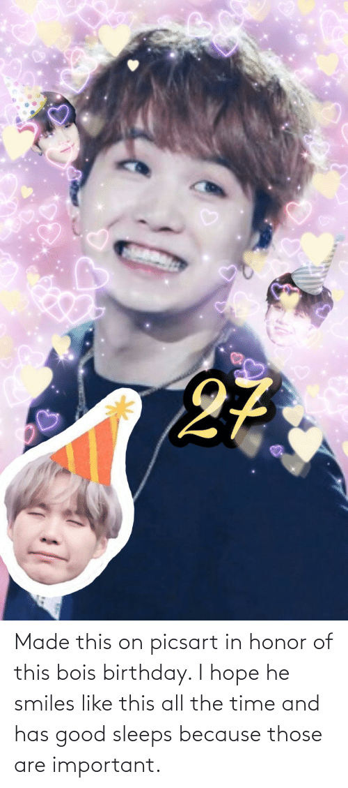 He Smiles: Made this on picsart in honor of this bois birthday. I hope he smiles like this all the time and has good sleeps because those are important.
