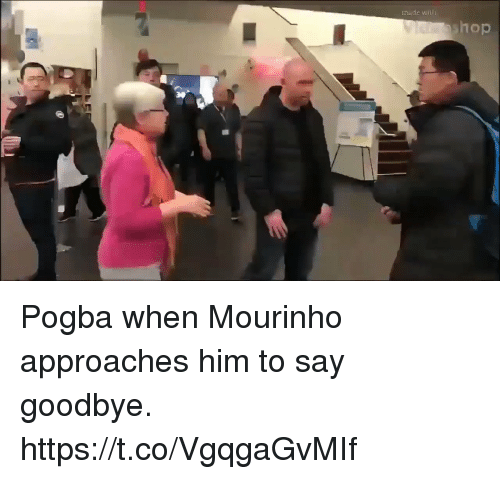 Soccer, Him, and Pogba: made wl  hop Pogba when Mourinho approaches him to say goodbye. https://t.co/VgqgaGvMIf