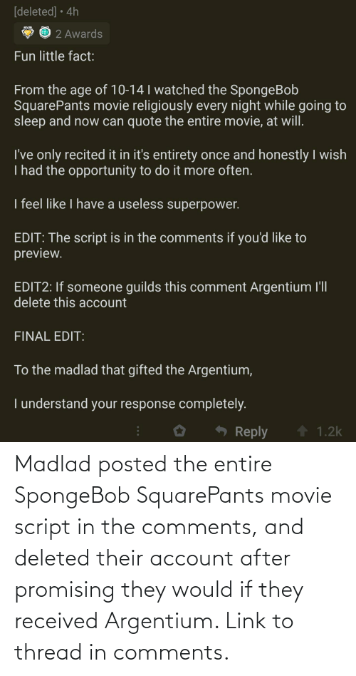Promising: Madlad posted the entire SpongeBob SquarePants movie script in the comments, and deleted their account after promising they would if they received Argentium. Link to thread in comments.
