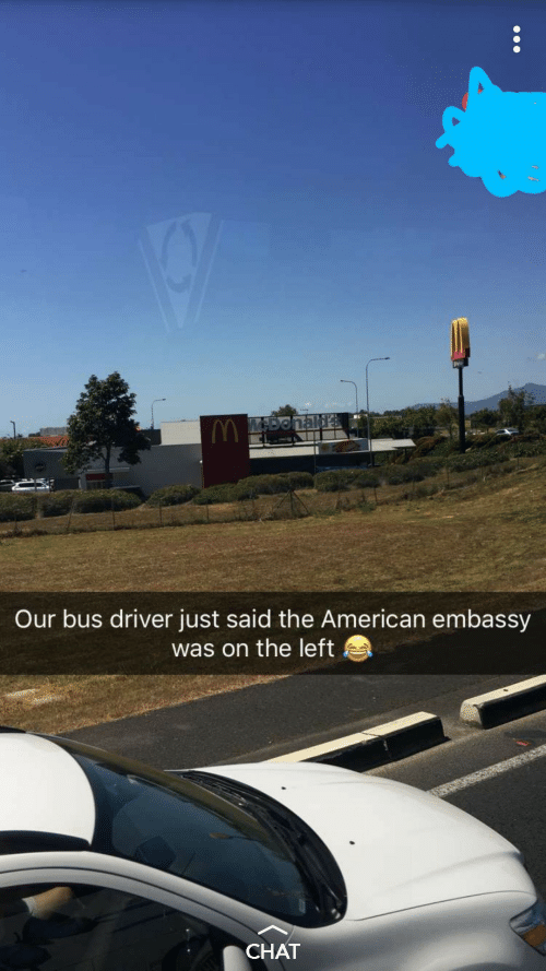 American, Chat, and Embassy: MADonald  Our bus driver just said the American embassy  was on the left  CHAT