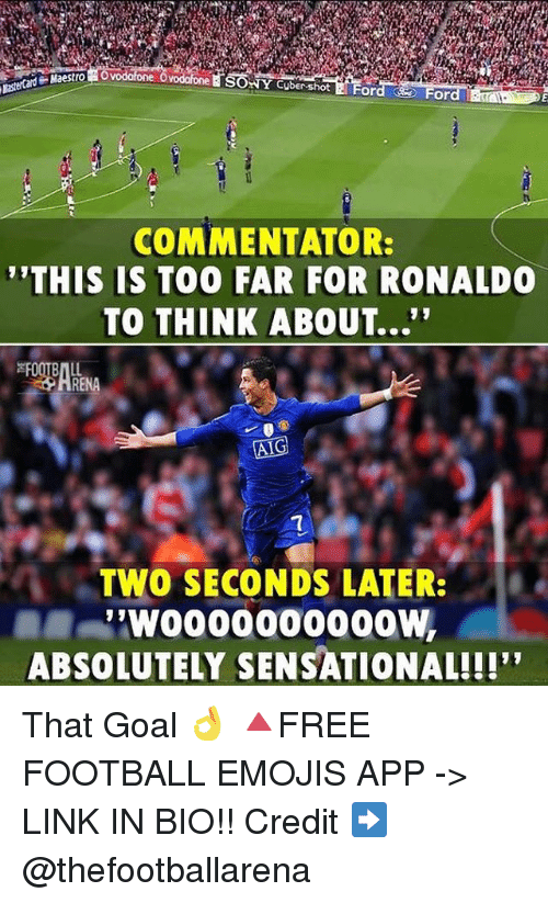 """Sensational: Maestro  SONY Cuber-shot EFor  or  COMMENTATOR:  """"THIS IS TOO FAR FOR RONALD  TO THINK ABOUT...""""  HRENA  TWO SECONDS LATER:  ABSOLUTELY SENSATIONAL!!!"""" That Goal 👌 🔺FREE FOOTBALL EMOJIS APP -> LINK IN BIO!! Credit ➡️ @thefootballarena"""