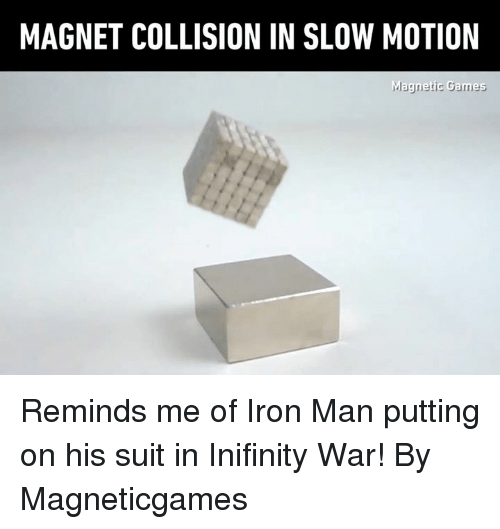 Slow Motion: MAGNET COLLISION IN SLOW MOTION Reminds me of Iron Man putting on his suit in Inifinity War! By Magneticgames