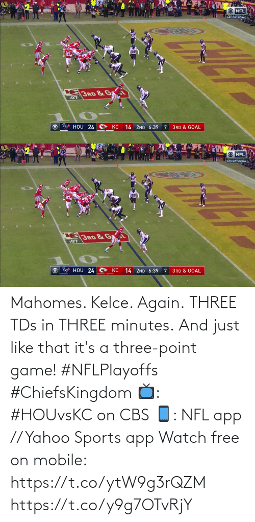Its A: Mahomes. Kelce. Again. THREE TDs in THREE minutes.  And just like that it's a three-point game! #NFLPlayoffs #ChiefsKingdom  📺: #HOUvsKC on CBS 📱: NFL app // Yahoo Sports app Watch free on mobile: https://t.co/ytW9g3rQZM https://t.co/y9g7OTvRjY