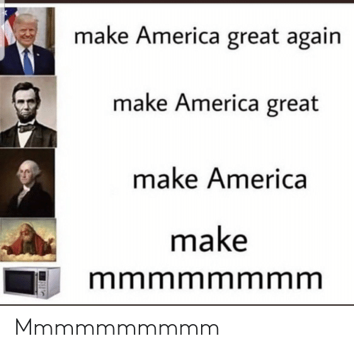 America Great Again: make America great again  make America great  make America  make  mmmmmmmm Mmmmmmmmmm