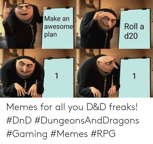 Gaming Memes: Make an  Roll a  d20  awesome  plan  1  1 Memes for all you D&D freaks! #DnD #DungeonsAndDragons #Gaming #Memes #RPG