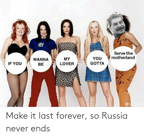 Forever: Make it last forever, so Russia never ends