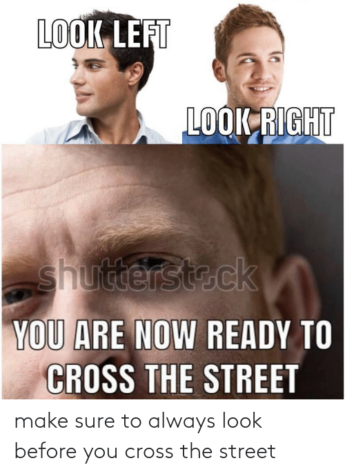 Cross: make sure to always look before you cross the street