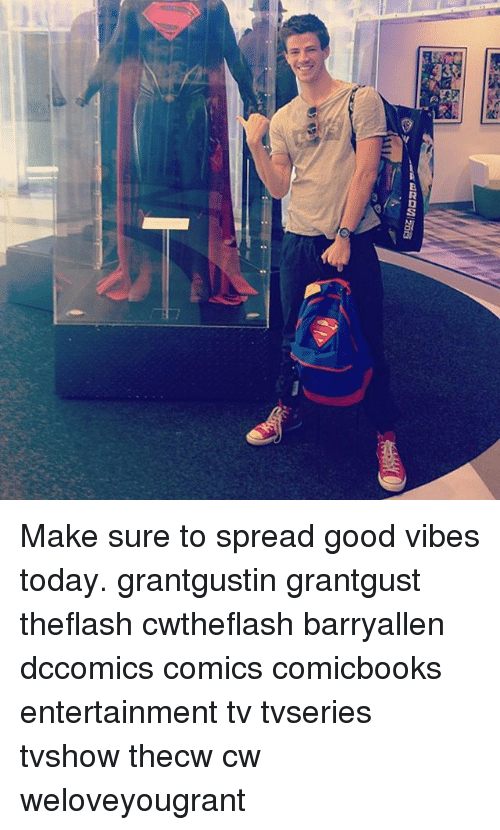 Spreaded: Make sure to spread good vibes today. grantgustin grantgust theflash cwtheflash barryallen dccomics comics comicbooks entertainment tv tvseries tvshow thecw cw weloveyougrant