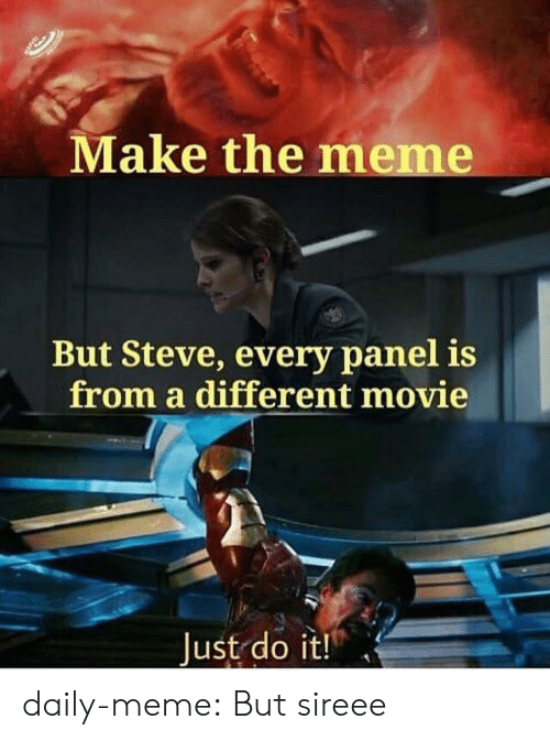 meme.com: Make the meme  But Steve, every panel is  from a different movie  Just do it! daily-meme:  But sireee