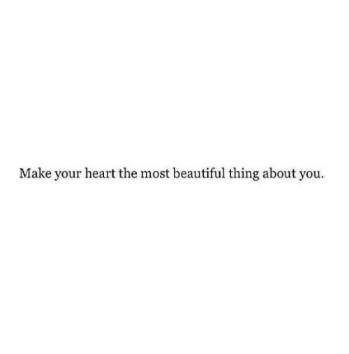 Beautiful, Heart, and Make: Make your heart the most beautiful thing about you