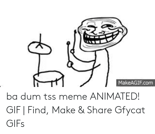Makeagifcom Ba Dum Tss Meme Animated Gif Find Make Share Gfycat