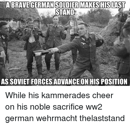 germane: MAKES HIS  STAND  AS SOVIET FORCES ADVANCE ON HIS POSITION While his kammerades cheer on his noble sacrifice ww2 german wehrmacht thelaststand