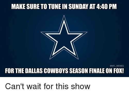 Dallas Cowboy: MAKESURE TO TUNE IN SUNDAY AT440 PM  @NFL MEMES  FOR THE DALLAS COWBOYS SEASON FINALE ON FOX! Can't wait for this show