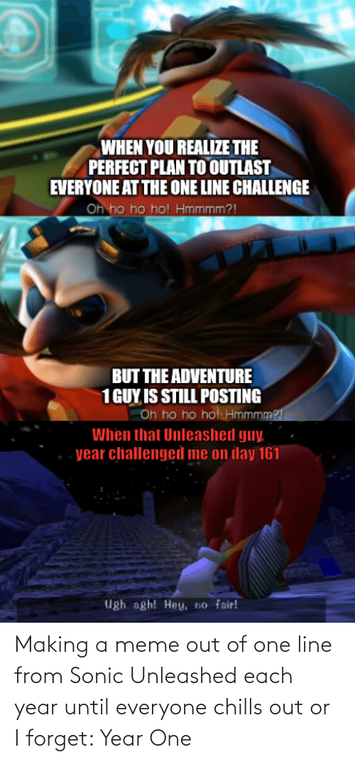 chills: Making a meme out of one line from Sonic Unleashed each year until everyone chills out or I forget: Year One
