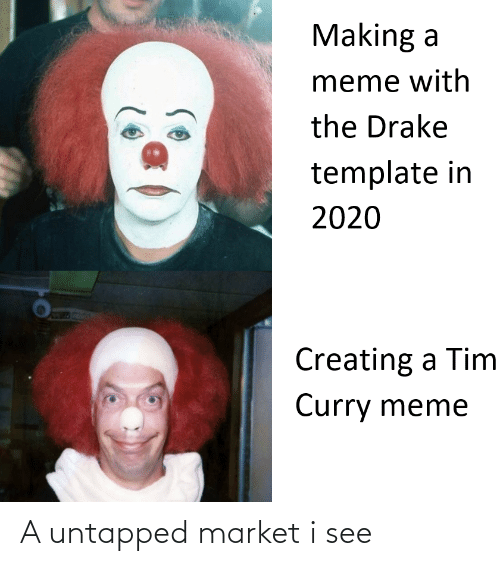tim curry: Making a  meme with  the Drake  template in  2020  Creating a Tim  Curry meme A untapped market i see