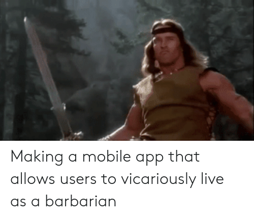 Live, Mobile, and App: Making a mobile app that allows users to vicariously live as a barbarian