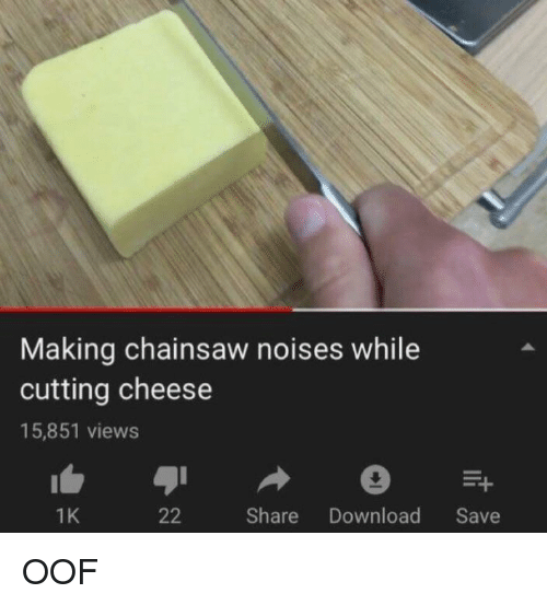 Cheese, Download, and Share: Making chainsaw noises while  cutting cheese  15,851 views  1K  Share Download Save