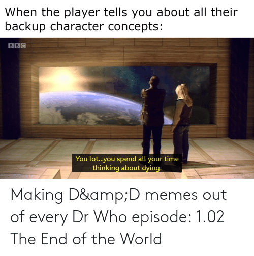 episode 1: Making D&D memes out of every Dr Who episode: 1.02 The End of the World