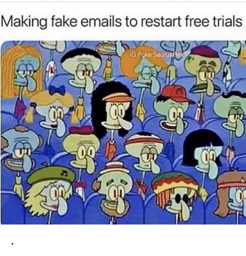 restart: Making fake emails to restart free trials  IG:PolarSaurusfex .