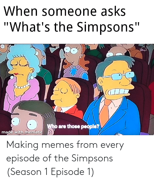 episode 1: Making memes from every episode of the Simpsons (Season 1 Episode 1)