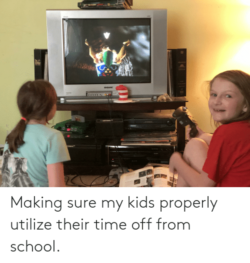 My Kids: Making sure my kids properly utilize their time off from school.