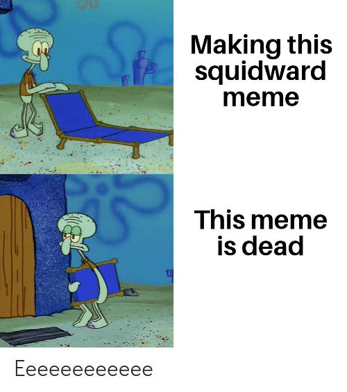Funny, Meme, and Squidward: Making this  squidward  meme  This meme  is dead Eeeeeeeeeeee