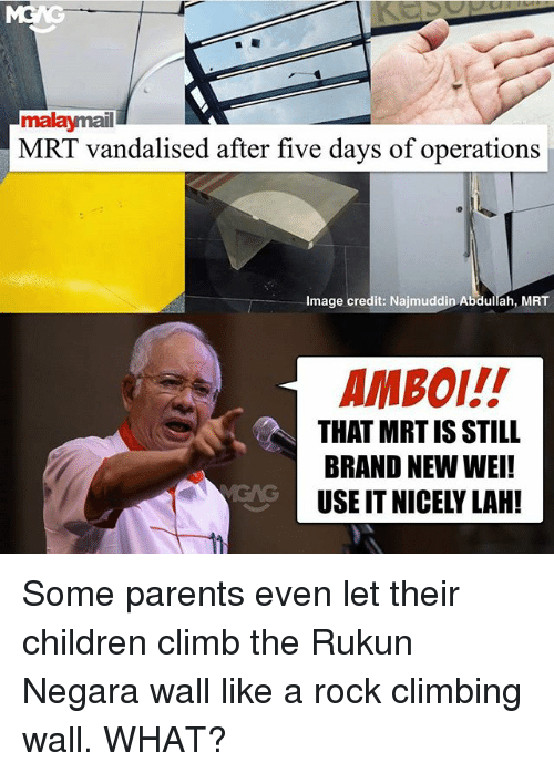 rock climbing: malaymail  MRT vandalised after five days of operations  Image credit: Najmuddin Abdullah, MRT  AMBOI!!  THAT MRT IS STILL  BRAND NEW WEI!  USE IT NICELY LAH! Some parents even let their children climb the Rukun Negara wall like a rock climbing wall. WHAT?