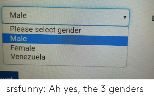 Tumblr, Blog, and Venezuela: Male  Please select gender  Male  Female  Venezuela  Lunt srsfunny:  Ah yes, the 3 genders