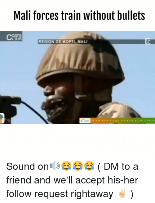 Memes, Train, and 🤖: Mali forces train without bullets  LaIR  REGION DE MOPTL  MALI Sound on🔊😂😂😂 ( DM to a friend and we'll accept his-her follow request rightaway ✌🏼 )