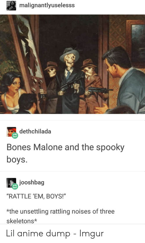 "Anime, Bones, and Imgur: malignantlyuselesss  dethchilada  Bones Malone and the spooky  boys.  jooshbag  ""RATTLE 'EM, BOYS!""  *the unsettling rattling noises of three  skeletons* Lil anime dump - Imgur"