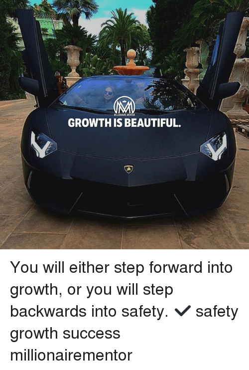 Beautiful, Memes, and Success: MALIONAIRE MENTOR  GROWTHIS BEAUTIFUL. You will either step forward into growth, or you will step backwards into safety. ✔️ safety growth success millionairementor
