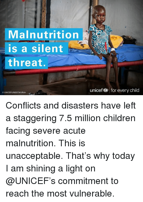 Dank, 🤖, and Unicef: Malnutrition  is a silent  threat.  UNICEFUNI201741/Rich  unicef for every child Conflicts and disasters have left a staggering 7.5 million children facing severe acute malnutrition. This is unacceptable. That's why today I am shining a light on @UNICEF's commitment to reach the most vulnerable.